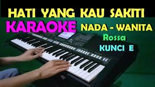 Download HATI YANG KAU SAKITI - Rossa | KARAOKE Nada Cewek / Wanita, HD