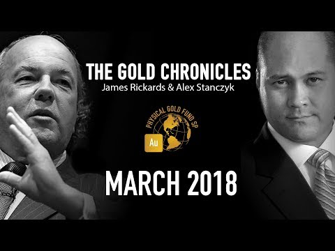 March 2018 The Gold Chronicles with Jim Rickards and Alex Stanczyk
