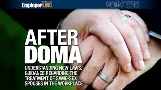 After DOMA: Understanding new laws, guidance regarding same-sex spouses in the workplace