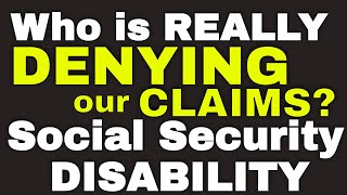 Who is Really Denỳing our Social Security Disability Claims? MUST SEE!