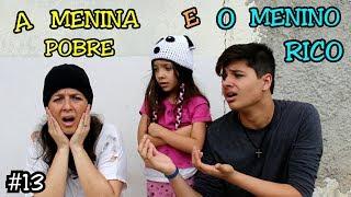 A MENINA POBRE E O MENINO RICO #13 - A MENINA ABANDONADA