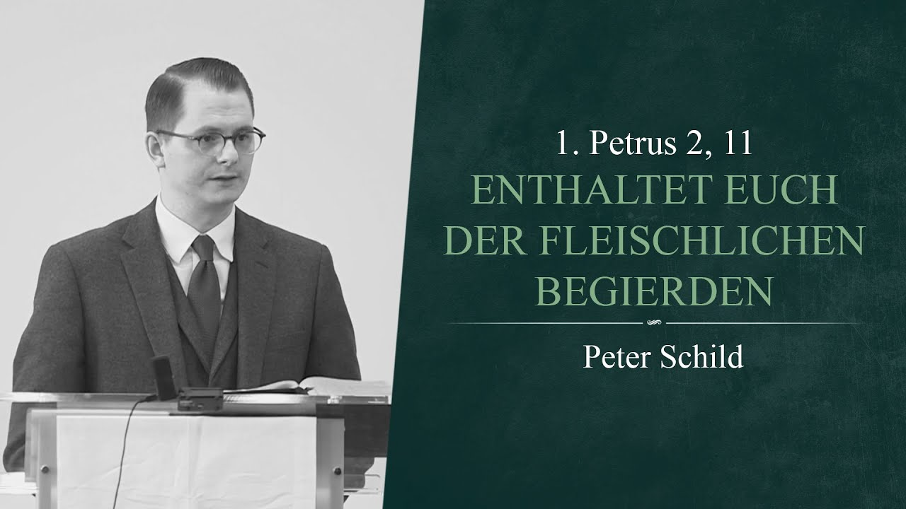 Download Enthaltet euch der fleischlichen Begierden (1. Petrus 2, 11) - Peter Schild