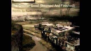 Nine Inch Nails - The Greater Good (Doomed And Finished Remix by TweakerRay)