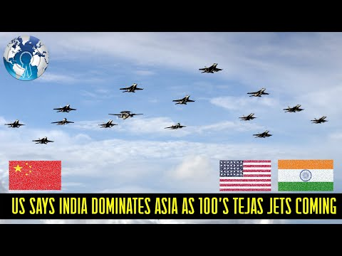 US says India dominates South Asia not China and India brings 100s of Tejas jets