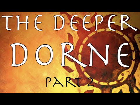 A Song Of Ice And Fire: The Deeper Dorne Part 2