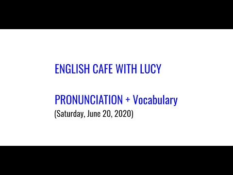 English Cafe with Lucy. 20/06/2020. Pronunciation and Vocabulary