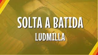 Ludmilla - Solta A Batida (Lyric Video) | CantoYo