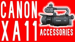 Canon XA11 Must Have Accessories