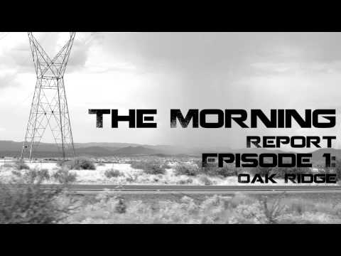 The Morning Report: Episode 1 (Oak Ridge)