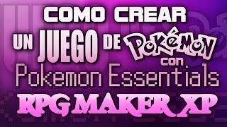Como crear un juego de Pokémon con Essentials y RPG Maker XP | Tutoriales