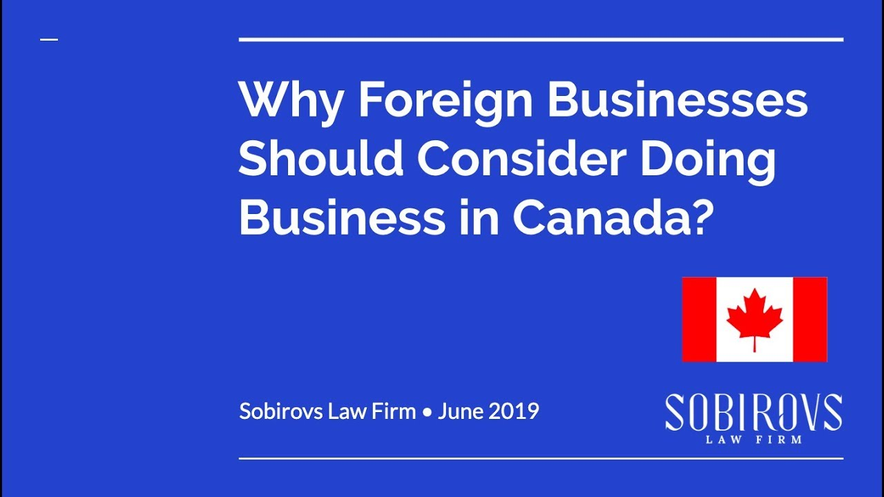 Why Foreign Businesses Should Consider Doing Business in Canada?