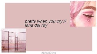 pretty when you cry || lana del rey lyrics