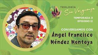 Ángel Francisco Méndez Montoya | Teología Sin Vergüenza
