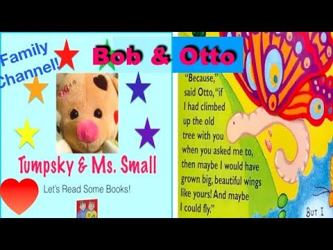 Bob and Otto-:-R. Bruel-:-Books Read to Kids Aloud! A Worm with Wings?