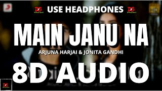 Main Janu Na 8D AUDIO - Arjuna Harjai | Jonita Gandhi 8D Audio with Lyrics || Dimension BeatX