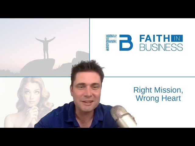 Right Mission, Wrong Heart   Faith in Business