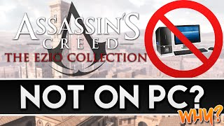 Assassin's Creed: Ezio Collection   WHY ISN'T IT ON PC!