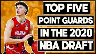 Top Five Point Guards In The 2020 NBA Draft (ft. Lamelo Ball)