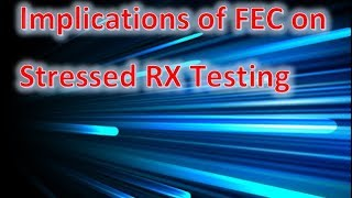 Tutorial – Implications of FEC on Stressed Receiver Testing