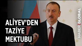 İlham Aliyev'den Erdoğan'a Taziye Mektubu