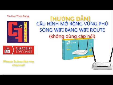 Hướng Dẫn Mở Rộng Wifi (KHÔNG DÙNG CÁP NỐI) [Tin Học Thực Dụng]