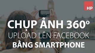 Chụp ảnh toàn cảnh 360 độ và upload lên facebook | HPphotoshop.com