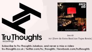 Zero dB - 7x7 - Dave da Gatos Baad Ass Tapas Remix - Tru Thoughts Jukebox