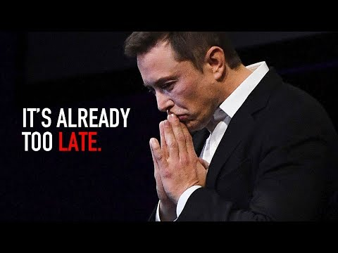 It's Already Too Late - Elon Musk