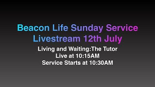Sunday Service 12th July Living and Waiting:The Tutor