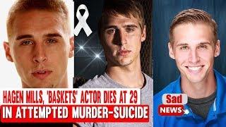 Hagen Mills, 'Baskets' Actor, he was 29