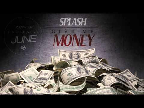 SPLASH - GIVE ME MONEY