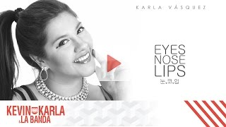 Eyes, Nose, Lips COVER PROJECT BY YOU 눈,코,입 (spanish version) - Karla Vásquez (Lyric Video)