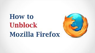 How to Unblock Mozilla Firefox Browser