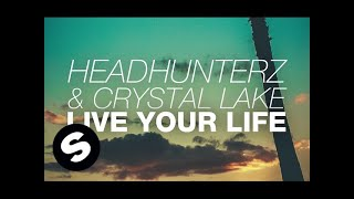 Headhunterz & Crystal Lake - Live Your Life (Original Mix) thumbnail