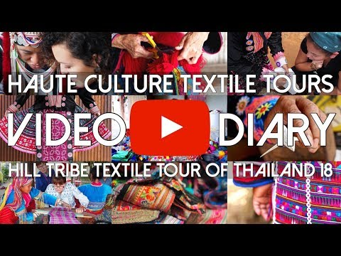Hill Tribe Textile Tour of Thailand Video Diary