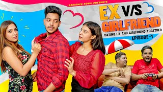 Ex vs Girlfriend Ep 1 | Dating my Ex and Girlfriend Together | Abhishek Kohli
