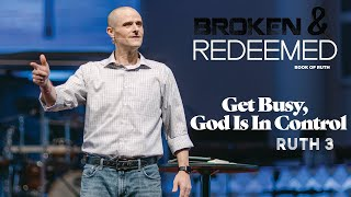 Get Busy God Is In Control - Broken and Redeemed Series - Pastor Brad Kirby