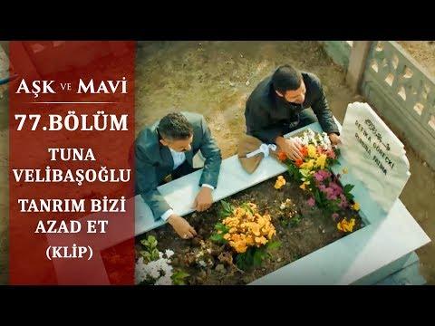 Tuna Velibaşoğlu - Tanrım Bizi Azad Et - Aşk ve Mavi 77.Bölüm