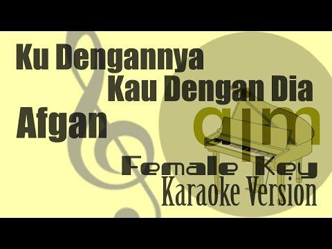Afgan - Ku Dengannya Kau Dengan Dia (Female Key) Karaoke | Ayjeeme Karaoke