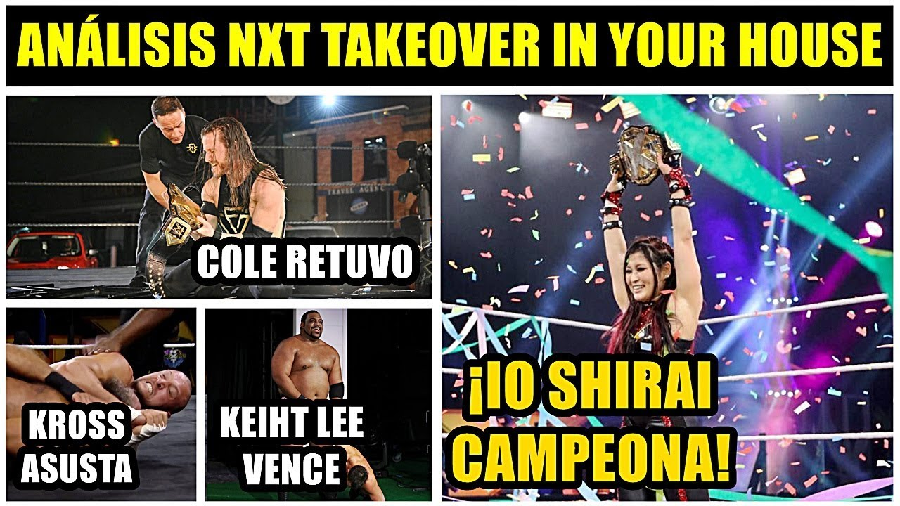 ANÁLISIS NXT TAKEOVER IN YOU HOUSE: IO SHIRAI CAMPEONA | COLE Y LEE RETIENEN | KROSS IMPONENTE