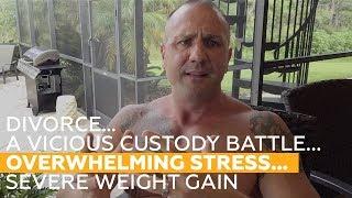 Divorce…A Vicious Custody Battle...Overwhelming Stress...Severe Weight Gain