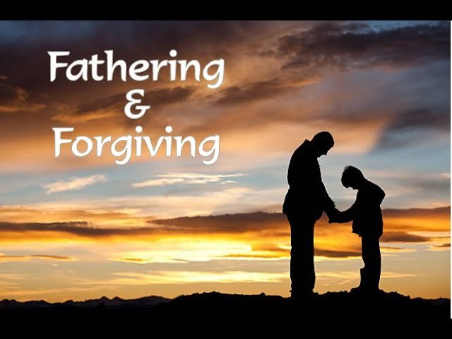 Fathering & Forgiving!