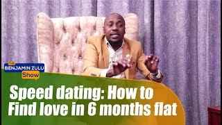 Speed Dating: How To Find Love In 6 Months Flat - The Benjamin Zulu Show