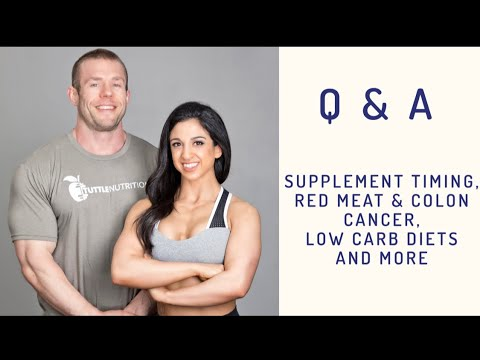 Q&A | Supplement Timing, Red Meat & Colon Cancer, Low Carb Diet Pros & Cons