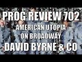 Prog Review 702 - American Utopia On Broadway - David Byrne & Original Cast Recording
