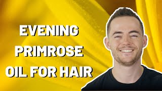 Evening Primrose Oil for Hair Loss | 28 Day Results