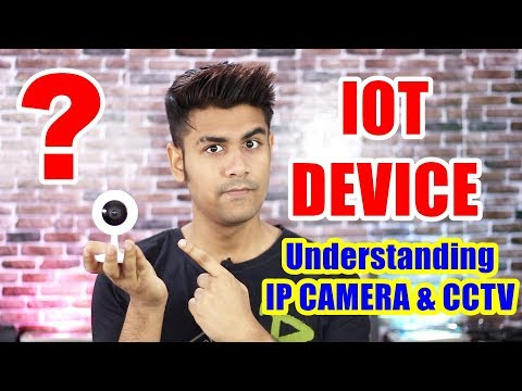 What is This ? | IOT Device | Understanding IP Camera and Old CCTV Cameras