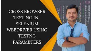 Cross Browser Testing in Selenium Webdriver using TestNG Parameters