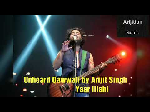 Unheard Qawwali by Arijit Singh   Yaar Illahi   Arijit part