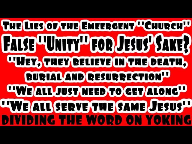 False Unity - Many Will Perish for Unequally Yoking - Exposing The Emergent